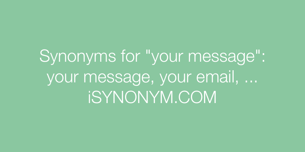 Synonyms your message