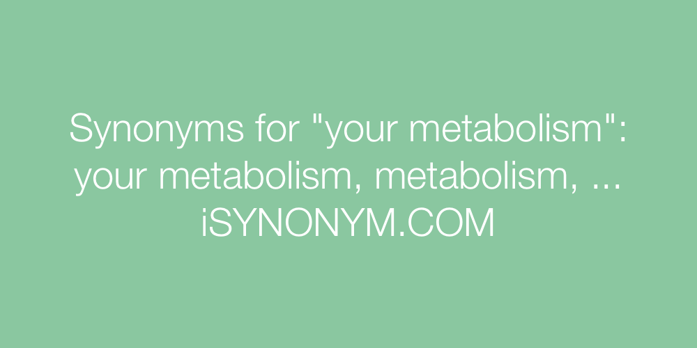 Synonyms your metabolism