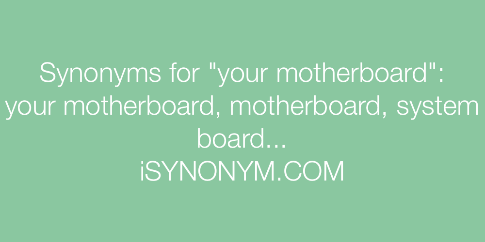 Synonyms your motherboard