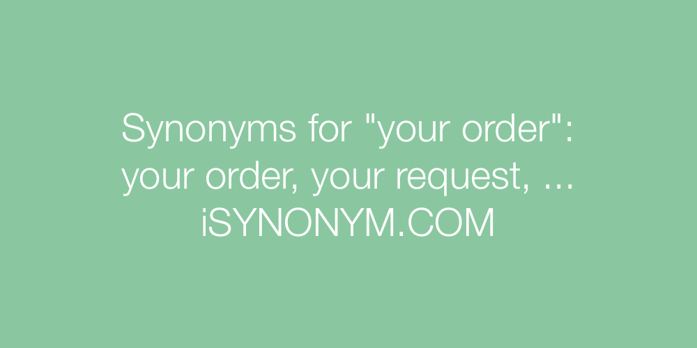 Synonyms your order