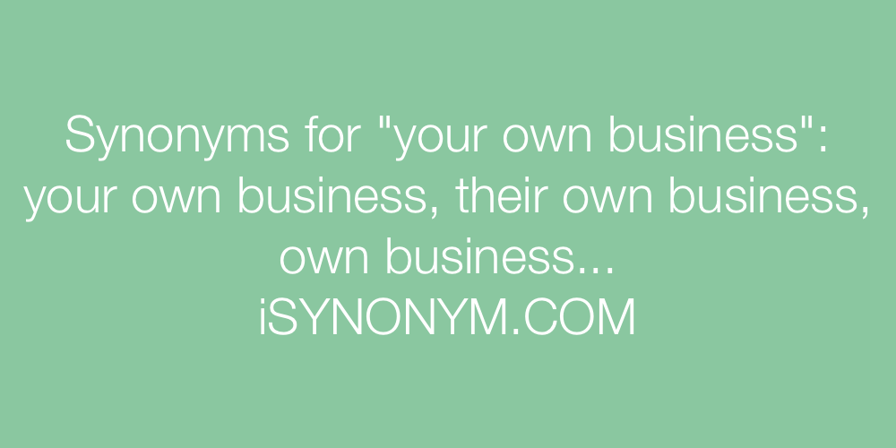 Synonyms your own business