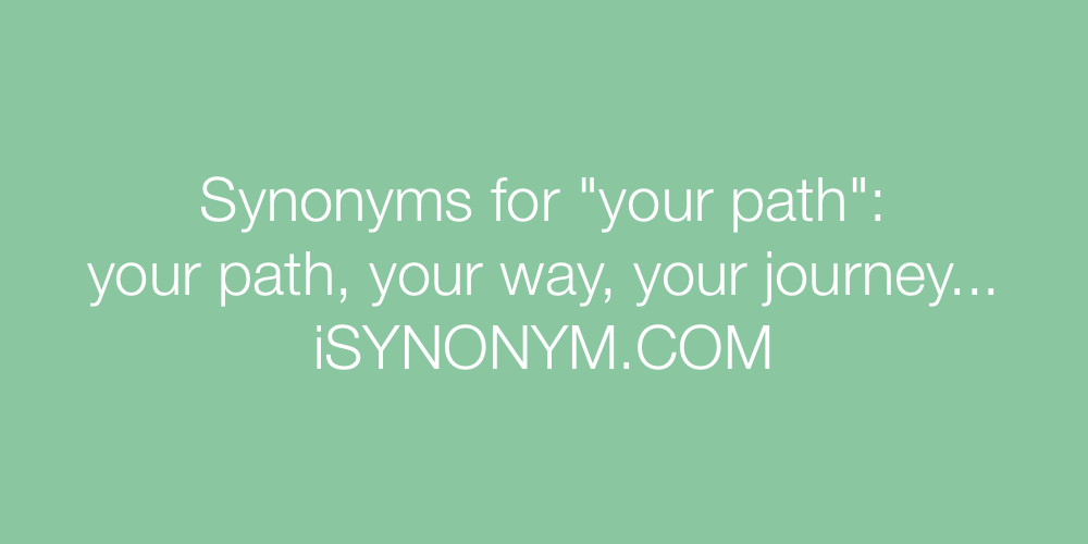 Synonyms your path