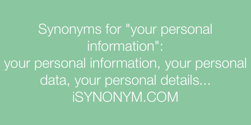 Synonyms your personal information