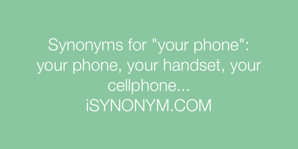 Synonyms your phone