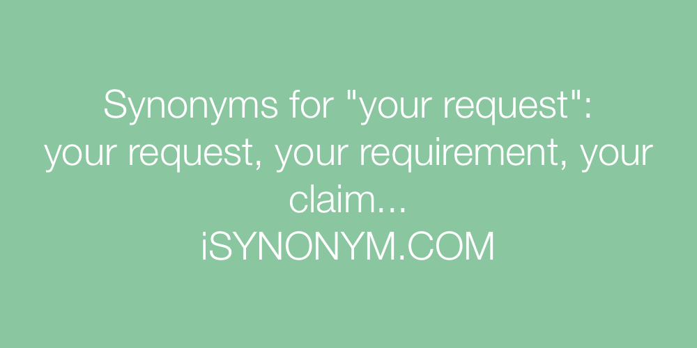 Synonyms your request