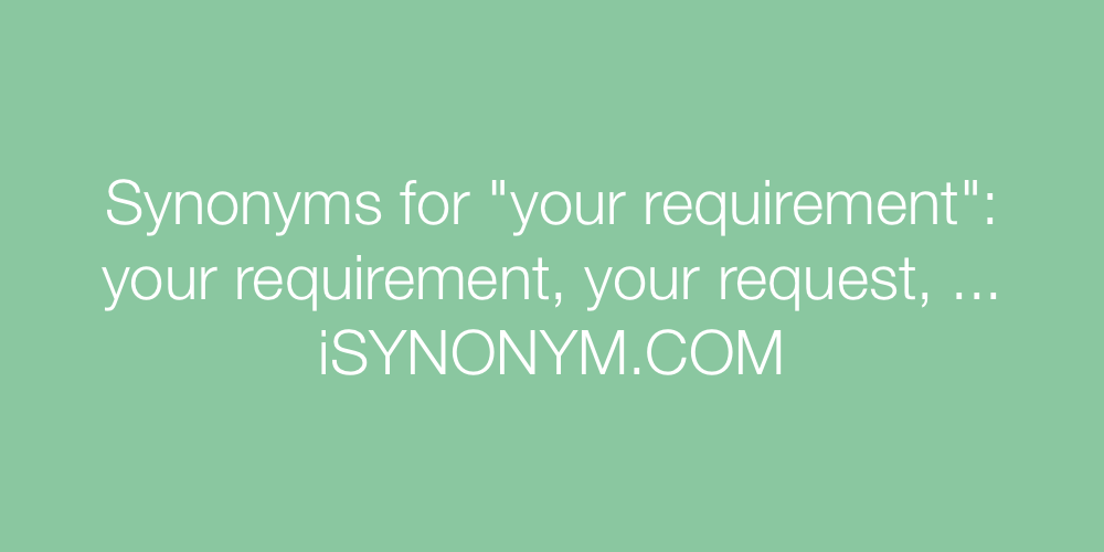 Synonyms your requirement