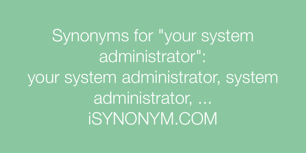 Synonyms your system administrator