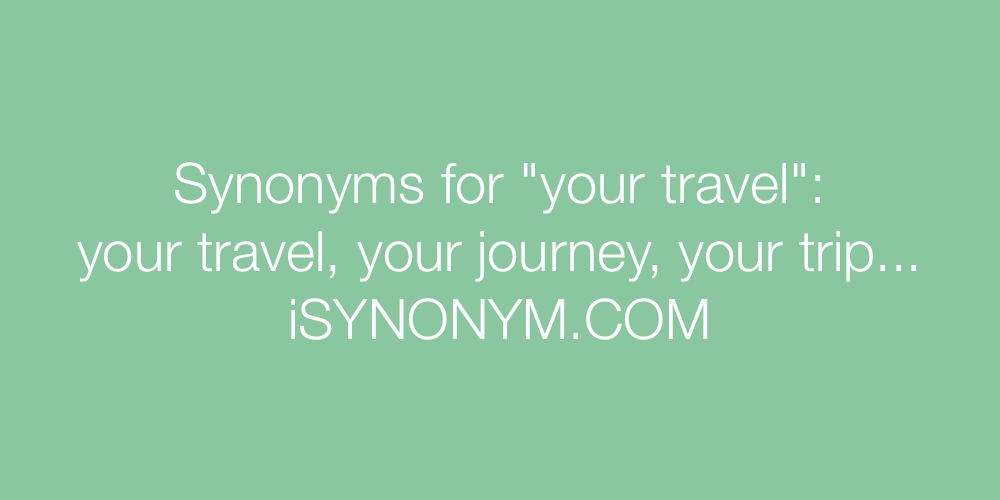 Synonyms your travel