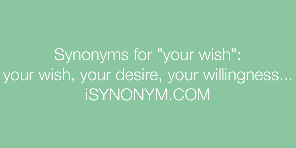 Synonyms your wish