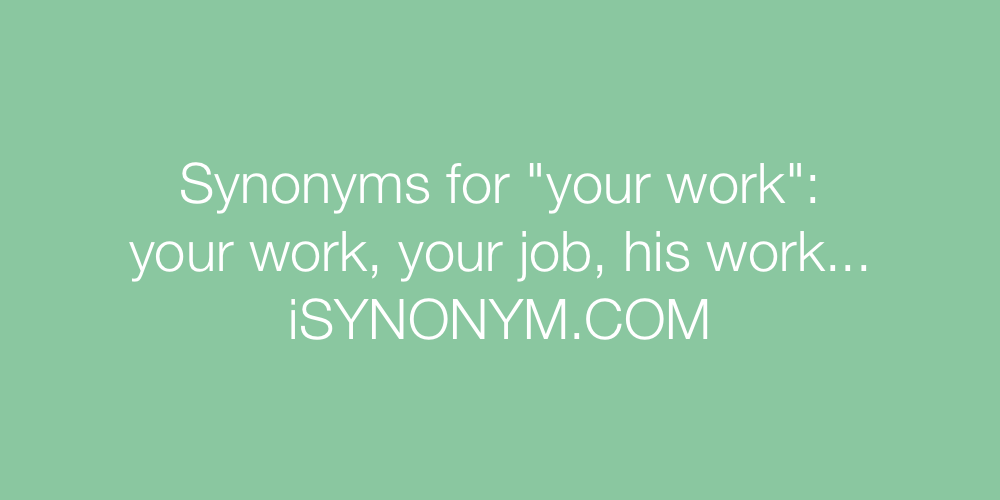 Synonyms your work