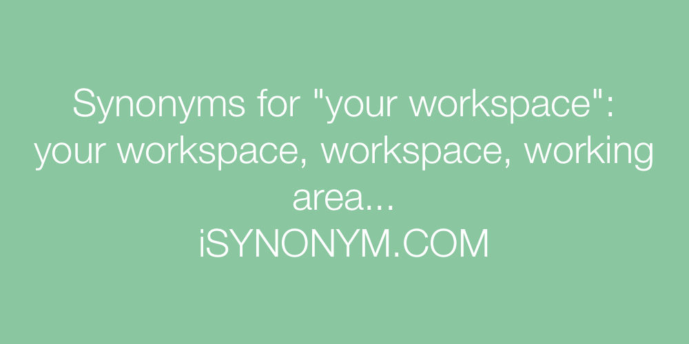 Synonyms your workspace