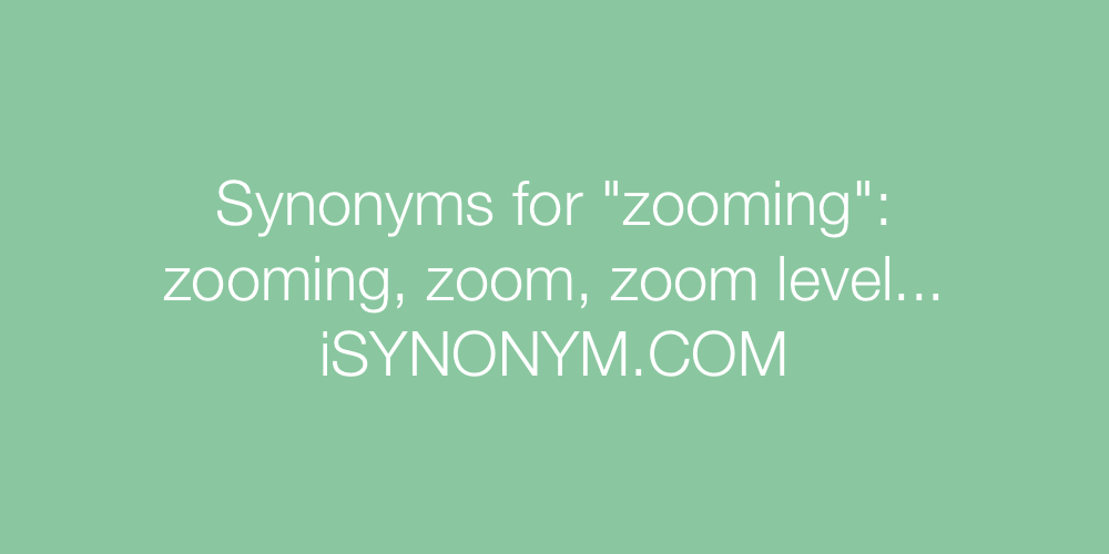 Synonyms zooming